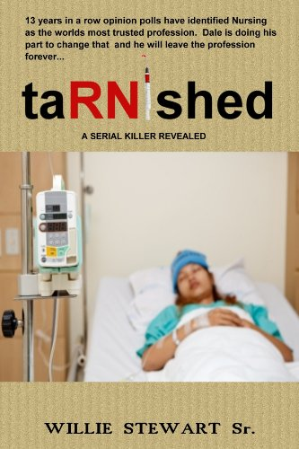 taRNished: A SERIAL KILLER REVEALED (A Serial Killler Revealed Medical Thriller Book 1)