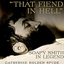 That Fiend in Hell: Soapy Smith in Legend Audiobook by Catherine Holder Spude Narrated by Erin C Gray