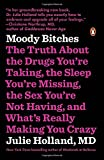 img - for Moody Bitches: The Truth About the Drugs You're Taking, the Sleep You're Missing, the Sex You're Not Having, and What's Really Making You Crazy book / textbook / text book