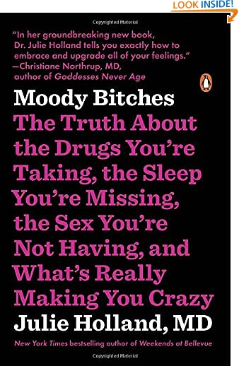 Moody Bitches: The Truth About the Drugs You're Taking, the Sleep You're Missing, the Sex You're Not Having, and...