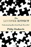 The Lucifer Effect, Philip G. Zimbardo, 1400064112