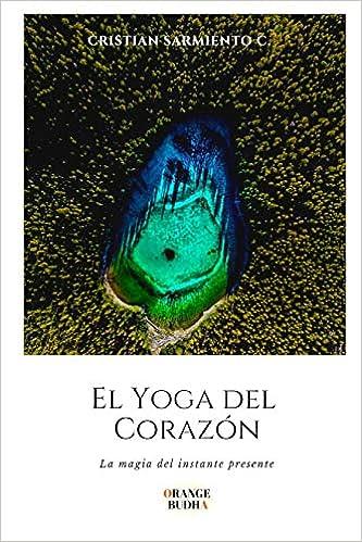 El Yoga del Corazón: La Magia del Instante Presente: Amazon ...