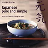 Japanese Pure and Simple: Over 100 Health-giving Recipes