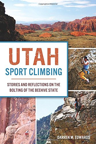 Utah Sport Climbing: Stories and Reflections on the Bolting of the Beehive State (Sports)