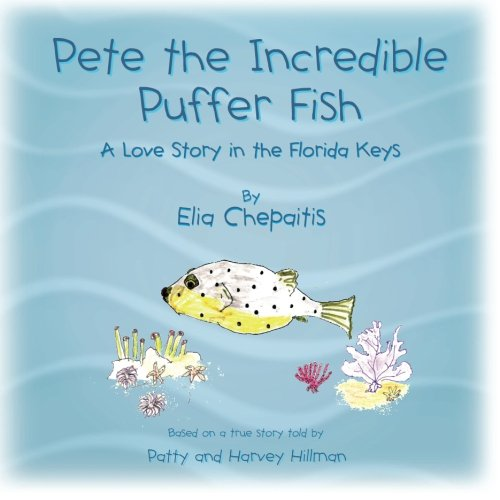 Download Pete The Incredible Puffer Fish: A Love Story in the Florida Keys pdf