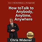 How to Talk to Anybody, Anytime, Anywhere: 3 Steps to Make Instant Connections | Chris Widener