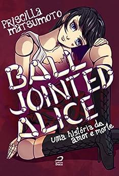 Ball Jointed Alice - Uma história de amor e morte por [Matsumoto, Priscilla]