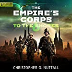 To the Shores: The Empire's Corps, Book 6 | Christopher G. Nuttall