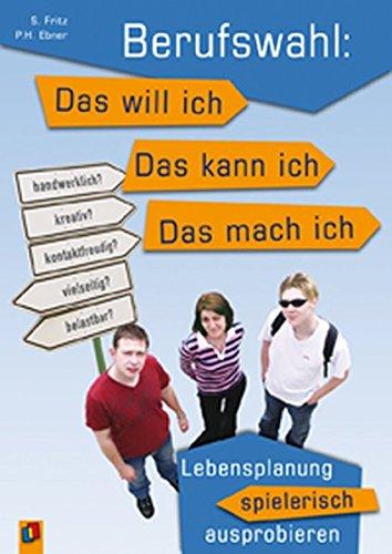 Berufswahl: Das will ich – das kann ich - das mach ich: Lebensplanung spielerisch ausprobieren Taschenbuch – September 2005 Peter H Ebner Sabine Fritz Verlag an der Ruhr 3834600261