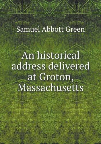 Read Online An historical address delivered at Groton, Massachusetts ebook