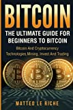 Bitcoin: The Ultimate Guide from Beginner to Expert: Bitcoin and Cryptocurrency