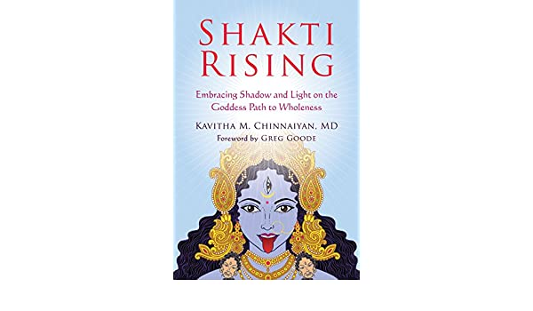 Shakti Rising: Embracing Shadow and Light on the Goddess ...