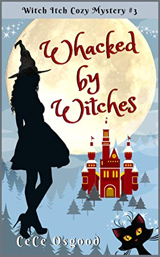 Whacked by Witches: Witch Itch Cozy Mystery - Book 3 by [Osgood, CeCe]