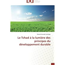 TCHAD A LA LUMIERE DES PRINCIPES DU DEVELOPPEMENT DURABLE (LE)