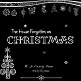 The House Forgotten on Christmas: A Family Poem