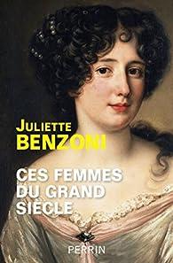 Ces femmes du Grand Siècle par Juliette Benzoni