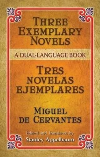 Three Exemplary Novels/Tres novelas ejemplares: A Dual-Language Book (Dover Dual Language Spanish) by Dover Publications