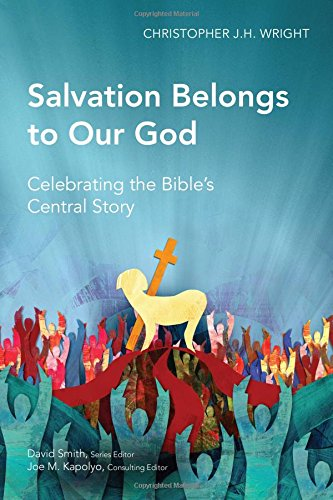 Salvation Belongs to Our God: Celebrating the Bible's Central Story (Global Christian Library) PDF