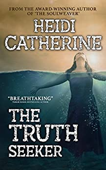 The Truthseeker (The Soulweaver Series Book 2) by [Catherine, Heidi]