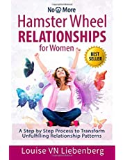 Hamster Wheel Relationships for Women: A Step by Step Process to Transform Unfulfilling Relationship Patterns (No More)
