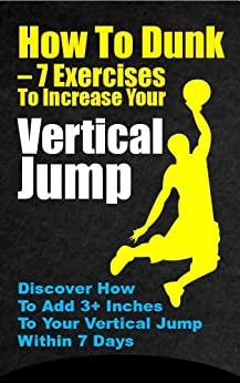 How to Dunk - 7 Ways to Increase Your Vertical Jump by [Cascio, Jack]