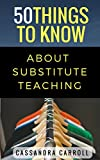50 Things to Know About Substitute Teaching: Tips and tricks for the successful substitute