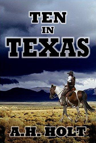 Ten In Texas: Western Series by [Holt, A.H.]