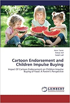 Cartoon Endorsement and Children Impulse Buying: Impact Of Cartoon Endorsement on Children Impulse Buying of Food: A Parent's Perspective