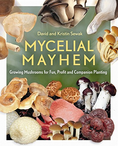 Mycelial Mayhem: Growing Mushrooms for Fun Profit and Companion Planting