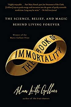 The Book of Immortality: The Science, Belief, and Magic Behind Living Forever by [Gollner, Adam Leith]