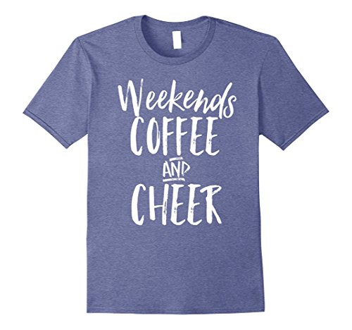 Mens Weekends Coffee And Cheer Mom Cheerleading Parent T-Shirt Large Heather (Cheer T-shirt Designs)