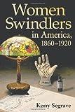 Women Swindlers in America, 1860-1920, Kerry Segrave, 0786430397