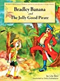 Bradley Banana and the Jolly Good Pirate, Lila Devi, 1450722482