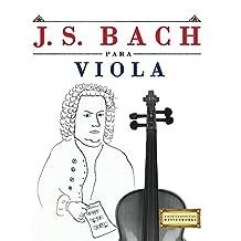 J. S. Bach para Viola: 10 Piezas Fáciles para Viola Libro para Principiantes (Spanish Edition)