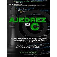 Ajedrez en C: Cómo programar un juego de ajedrez en lenguaje C... ¡y que funcione! (Programación nº 1) (Spanish Edition)