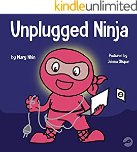 Unplugged Ninja: A Children's Book About Screen Time (Ninja Life Hacks 15)