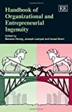 Handbook of Organizational and Entrepreneurial Ingenuity (Elgar Original Reference) (Research Handbooks in Business and Management Series)