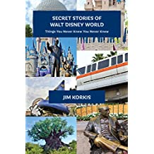 Secret Stories of Walt Disney World: Things You Never Knew You Never Knew