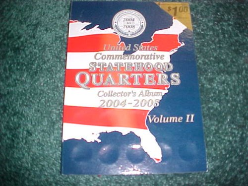 United States Commemorative Statehood Quarters Collector's Album 2004-2008 (Collectors Album 2004-2008, Vol. 2) (Quarter Collection Album)