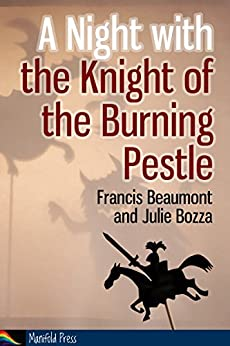 A Night with the Knight of the Burning Pestle: Full of Mirth and Delight by [Bozza, Julie, Beaumont, Francis]