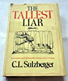 The Tallest Liar, C. L. Sulzberger, 0517531410