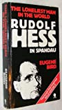 The loneliest man in the world: The inside story of the 30-year imprisonment of Rudolf Hess by Eugene K. Bird front cover