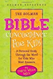 The Holman Bible Concordance for Kids: A Personal Guide Through the Word for Kids Who Want Answers (Holman Reference)