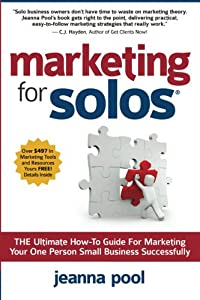 Marketing for Solos: THE Ultimate How-To Guide For Marketing Your One Person Small Business Successfully by 3 Bar Press