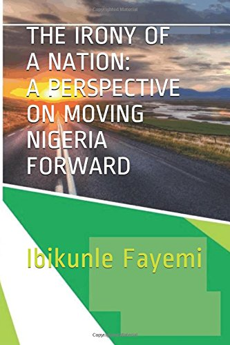 THE IRONY OF A NATION: A PERSPECTIVE ON MOVING NIGERIA FORWARD PDF