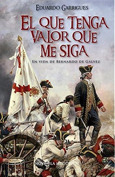 El Que Tenga Valor Que Me Siga (Novela histórica): Amazon.es: Garrigues López Chicheri, Eduardo: Libros