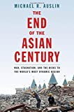 img - for The End of the Asian Century: War, Stagnation, and the Risks to the World s Most Dynamic Region book / textbook / text book