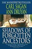 Shadows of Forgotten Ancestors, Carl Sagan and Ann Druyan, 0345384725