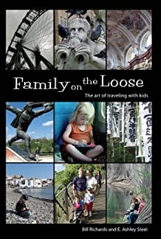 Family on the Loose: The Art of Traveling with Kids by [Steel, E. Ashley, Bill Richards]