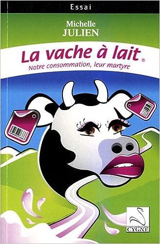 Lire La vache à lait : Notre consommation, leur martyre epub pdf